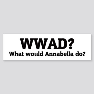 What would Annabella do? Bumper Sticker