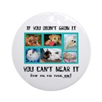 If You Didn't Grow It Ornament (Round)