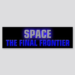 Space the Final Frontier Sticker (Bumper)