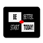 Be better, start today,Mousepad