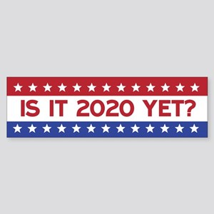 Is it 2020 yet? Bumper Sticker