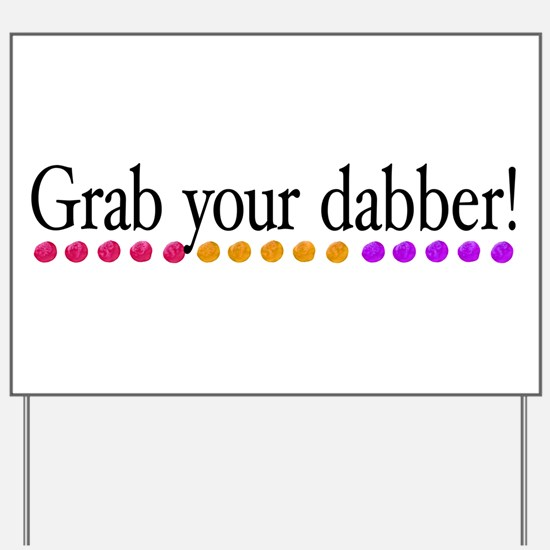 Grab your dabber! Yard Sign