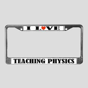 I Love Teaching Physics License Plate Frame