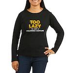 Too Lazy Women's Long Sleeve Dark T-Shirt