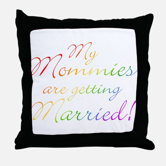 My Mommies Are Getting Marrie Throw Pillow
