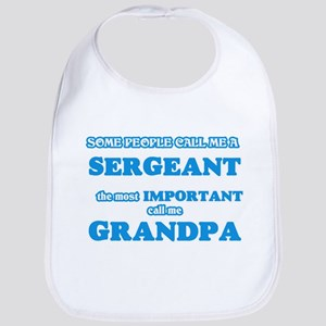 Some call me a Sergeant, the most importa Baby Bib