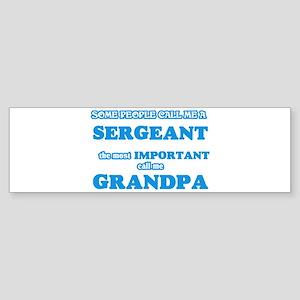 Some call me a Sergeant, the most i Bumper Sticker