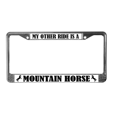 My Other Ride is a Mountain Horse License Frame