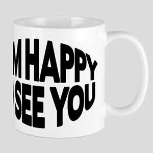 Happy To See You Mug