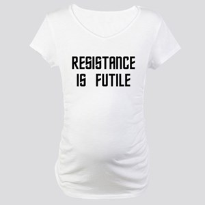 Resistance Is Futile Maternity T-Shirt