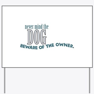 Beware of the Dog Owner Yard Sign