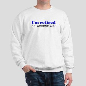 I'm Retired Go Around Me Shir Sweatshirt