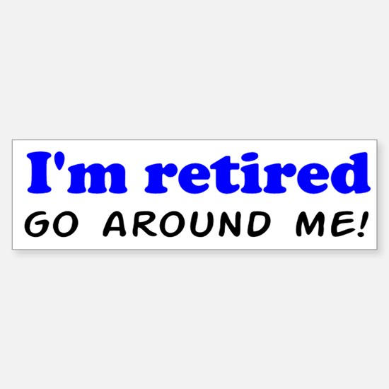 I'm Retired Go Around Me Shir Bumper Bumper Sticker