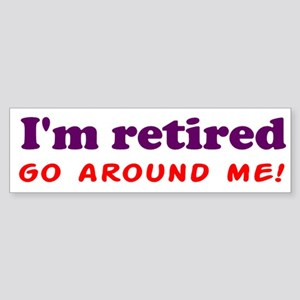 I'm Retired Go Around Me Shir Sticker (Bumper)