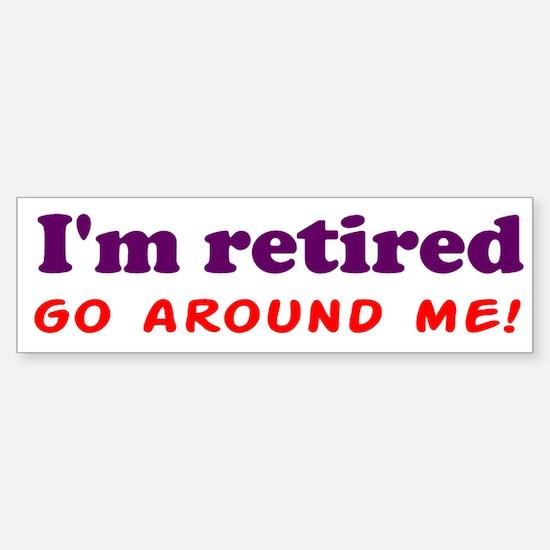 I'm Retired Go Around Me Shir Sticker (Bumper)