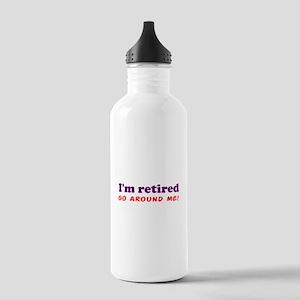 I'm Retired Go Around Me Shir Stainless Water Bott