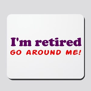 I'm Retired Go Around Me Shir Mousepad