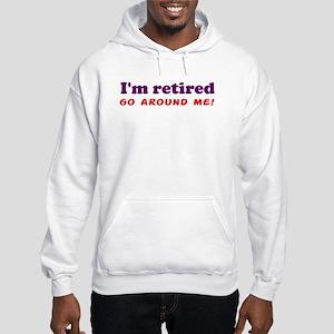 I'm Retired Go Around Me Shir Hooded Sweatshirt