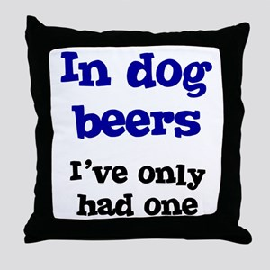 In Dog Beers I've Only Had On Throw Pillow