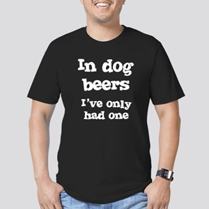 In Dog Beers I've Only Had On Men's Fitted T-Shirt