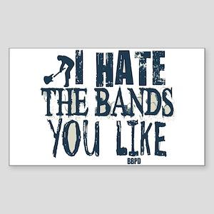 I Hate Bands You Like Sticker (Rectangle)