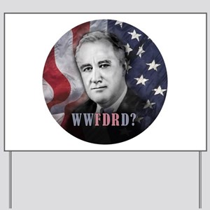 What Would FDR Do? Yard Sign