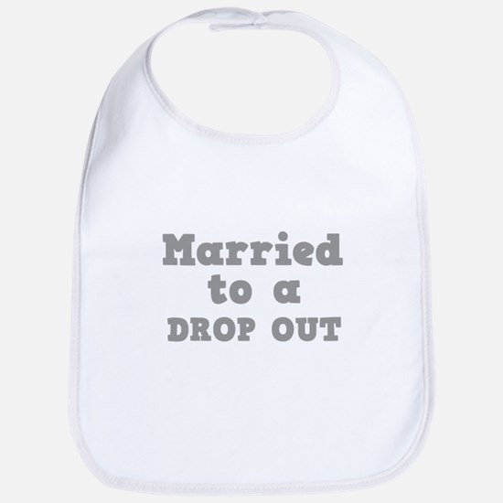 Married to a Dropout Bib