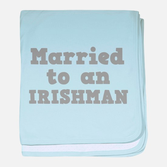 Married to an Irishman Infant Blanket