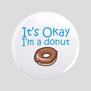 """It's Okay, I'm a Donut 3.5"""" Button"""