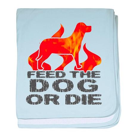 Feed the Dog or Die Infant Blanket