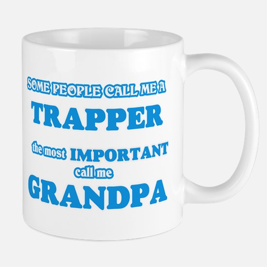 Some call me a Trapper, the most important ca Mugs