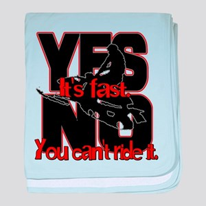 Yes It's Fast - No You Can't baby blanket