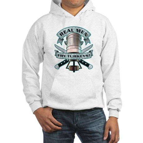 Real Men Fry Turkeys! Hooded Sweatshirt