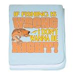 If Fishing is Wrong Infant Blanket