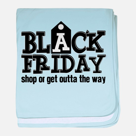 Black Friday Shop or Get Outta the Wa baby blanket