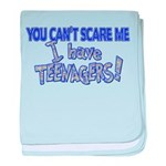 You Can't Scare Me - Teenager Infant Blanket