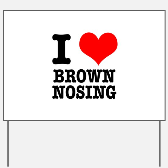 I Heart (Love) Brown Nosing Yard Sign