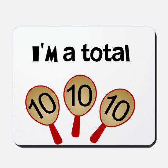 """""""I'm a Total Ten"""" Mousepad"""