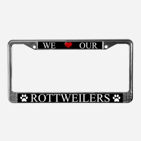 Black We Love Our Rottweilers License Plate Frame