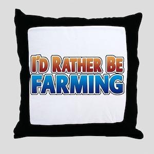 I'd Rather Be Farming - no an Throw Pillow