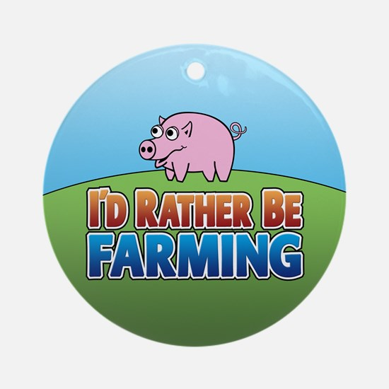 PIG rather be farming Ornament (Round)