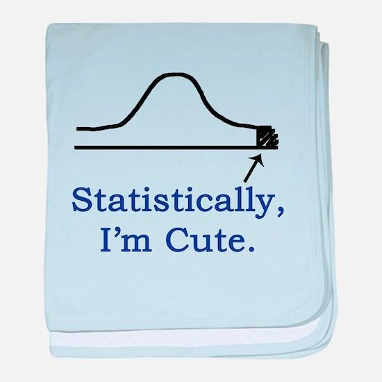 Statistically, I'm cute. Infant Blanket