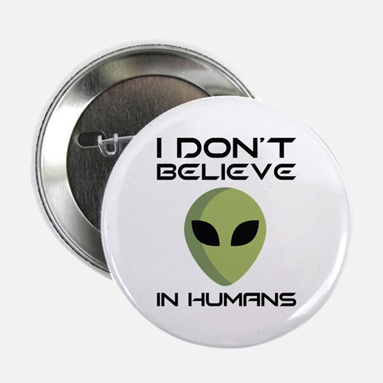 "I Don't Believe In Humans 2.25"" Button"