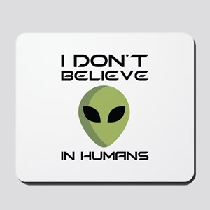 I Don't Believe In Humans Mousepad