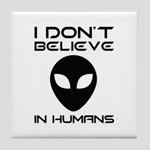 I Don't Believe In Humans Tile Coaster