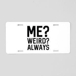 Me? Weird? Always Aluminum License Plate