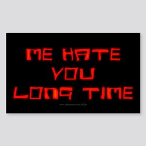 Me Hate You Long Time Rectangle Sticker