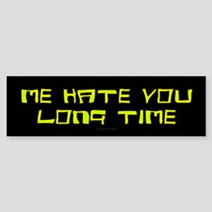 Me Hate You Long Time Bumper Sticker