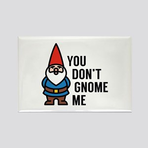 You Don't Gnome Me Rectangle Magnet