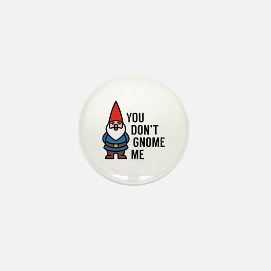 You Don't Gnome Me Mini Button